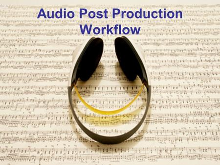 Audio Post Production Workflow. Project Set Up Conforming The process of importing and aligning production sound recordings to match the picture. It is.