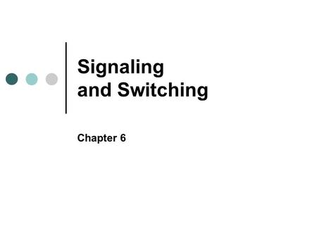 Signaling and Switching Chapter 6. Objectives In this chapter, you will learn to: Define modulation and explain its four basic versions Explain the different.