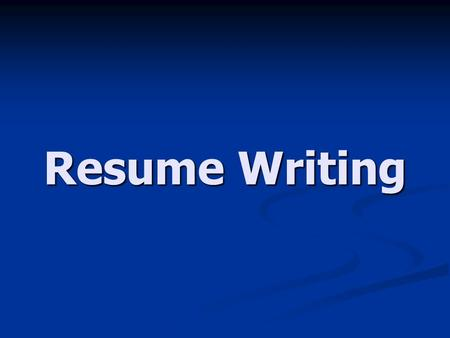 Resume Writing. What is a Resume? An outline of your skills, education, and experiences An outline of your skills, education, and experiences A summary.