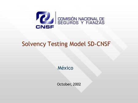 Solvency Testing Model SD-CNSF México October, 2002.