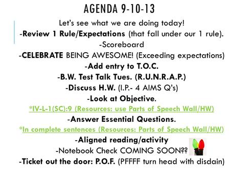 AGENDA 9-10-13 Let's see what we are doing today! -Review 1 Rule/Expectations (that fall under our 1 rule). -Scoreboard -CELEBRATE BEING AWESOME! (Exceeding.
