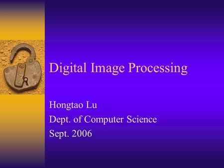 Digital Image Processing Hongtao Lu Dept. of Computer Science Sept. 2006.