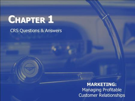 C HAPTER 1 MARKETING: Managing Profitable Customer Relationships CRS Questions & Answers.