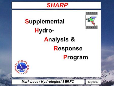 (date, event info here?)‏ SHARP Mark Love / Hydrologist / SERFC Supplemental Hydro- Analysis & Response Program July2007.