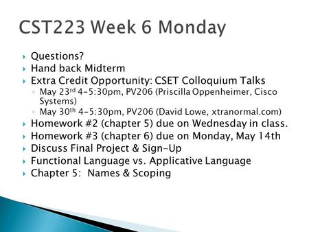  Questions?  Hand back Midterm  Extra Credit Opportunity: CSET Colloquium Talks ◦ May 23 rd 4-5:30pm, PV206 (Priscilla Oppenheimer, Cisco Systems) ◦