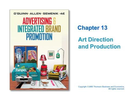 Copyright © 2006 Thomson Business and Economics. All rights reserved. Chapter 13 Art Direction and Production.
