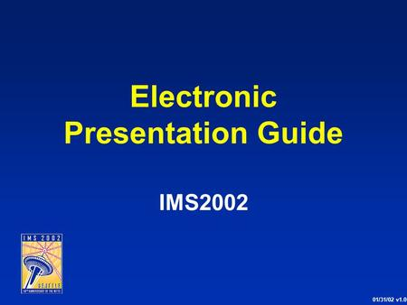 Electronic Presentation Guide IMS2002 01/31/02 v1.0.