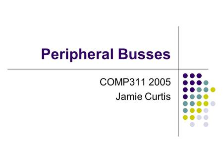 Peripheral Busses COMP311 2005 Jamie Curtis. PC Busses ISA is the first generation bus 8 bit on IBM XT 16 bit on 286 or above (16MB/s) Extended through.