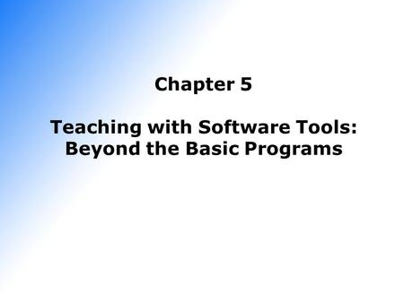 Chapter 5 Teaching with Software Tools: Beyond the Basic Programs.