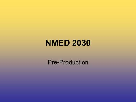 NMED 2030 Pre-Production. NMED 2030 As New Media students you have access to: –3CCD & HDV video cameras –Lighting kits –Tripods –Audio equipment –Post-production.