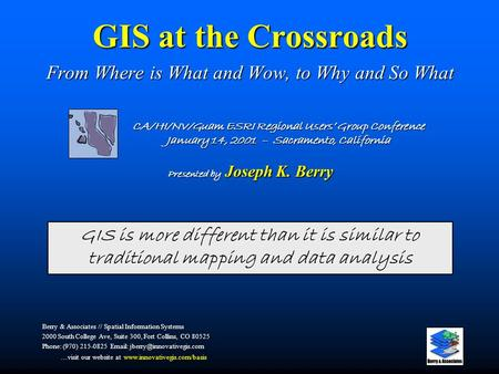 GIS at the Crossroads From Where is What and Wow, to Why and So What Berry & Associates // Spatial Information Systems 2000 South College Ave, Suite 300,