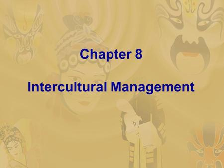 Chapter 8 Intercultural Management. 1. Cultural Factors in International Business Management 1.1 The role of culture in international business management.
