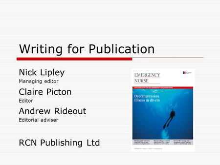 Writing for Publication Nick Lipley Managing editor Claire Picton Editor Andrew Rideout Editorial adviser RCN Publishing Ltd.