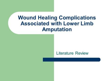Wound Healing Complications Associated with Lower Limb Amputation Literature Review.