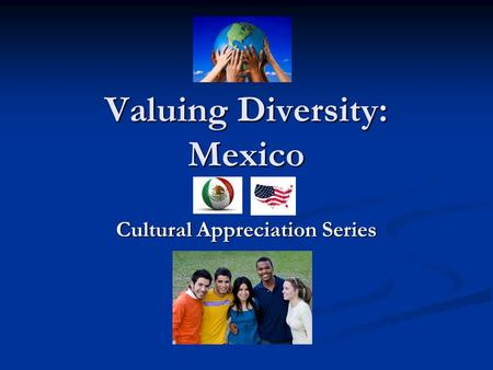 Valuing Diversity: Mexico Cultural Appreciation Series.