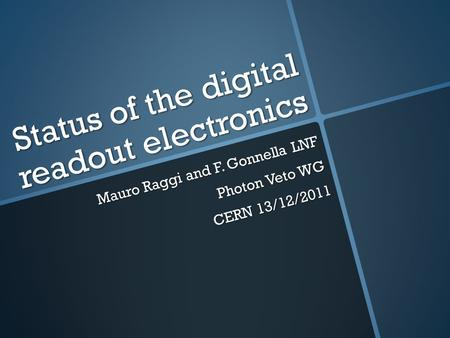 Status of the digital readout electronics Mauro Raggi and F. Gonnella LNF Photon Veto WG CERN 13/12/2011.