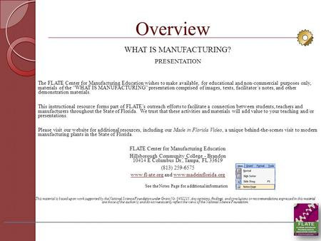 "Overview WHAT IS MANUFACTURING? WHAT IS MANUFACTURING? PRESENTATION WHAT IS MANUFACTURING"" presentation The FLATE Center for Manufacturing Education wishes."