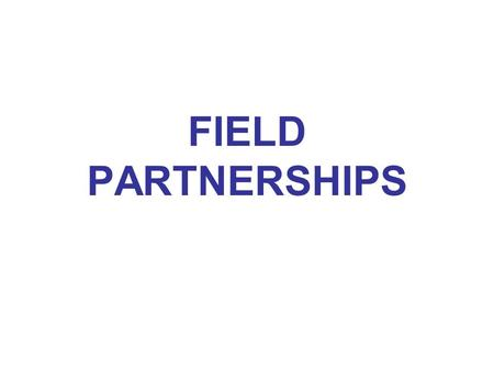 FIELD PARTNERSHIPS. Field Partnerships provide Support and Resources for MISSION LEADERS.