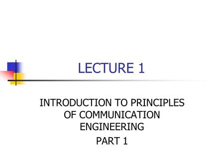 LECTURE 1 INTRODUCTION TO PRINCIPLES OF COMMUNICATION ENGINEERING PART 1.