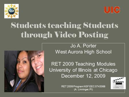Students teaching Students through Video Posting Jo A. Porter West Aurora High School RET 2009 Teaching Modules University of Illinois at Chicago December.