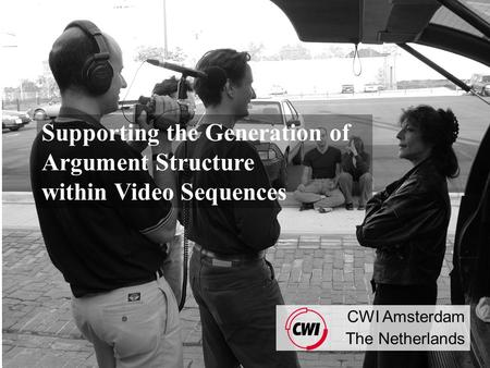 CWI Amsterdam The Netherlands Supporting the Generation of Argument Structure within Video Sequences.