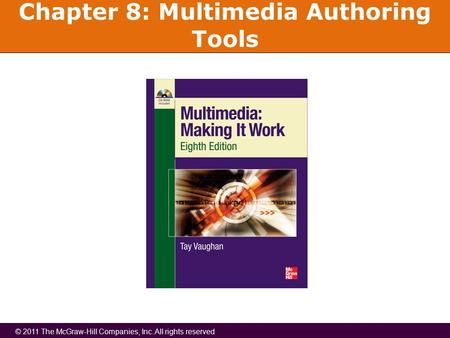 © 2011 The McGraw-Hill Companies, Inc. All rights reserved Chapter 8: Multimedia Authoring Tools.