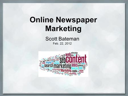 Online Newspaper Marketing Scott Bateman Feb. 22, 2012.