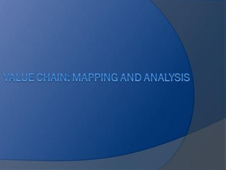 Why do we need to know about Value Chain?  Look at the past in order to analyze the future How much is the accumulated economic value of your belonging.