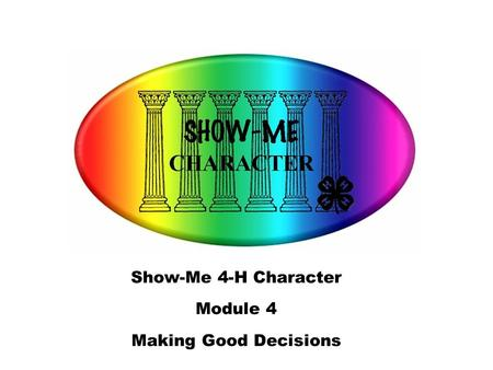 Show-Me 4-H Character Module 4 Making Good Decisions.