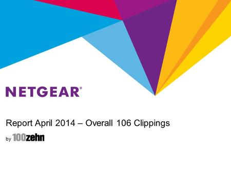Report April 2014 – Overall 106 Clippings by. Report April 2014 - NETGEAR Retail Business Unit NETGEAR RBU Summary Total: 83 (RBU) Coverage is focused.