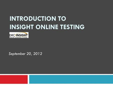 INTRODUCTION TO INSIGHT ONLINE TESTING September 20, 2012.