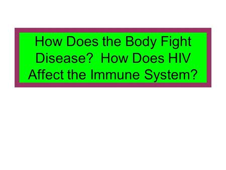 Immune System The immune system is a complex system of cells, tissues, chemicals, and organs. Its mission is to protect against foreign organisms and.