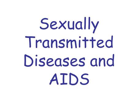 Sexually Transmitted Diseases and AIDS SEXUALLY TRANSMITTED DISEASES Diseases that are passed from person to person during sexual contact are called.