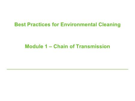 Best Practices for Environmental Cleaning Module 1 – Chain of Transmission.