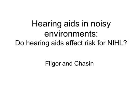 Hearing aids in noisy environments: Do hearing aids affect risk for NIHL? Fligor and Chasin.