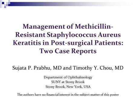 Management of Methicillin- Resistant Staphylococcus Aureus Keratitis in Post-surgical Patients: Two Case Reports Sujata P. Prabhu, MD and Timothy Y. Chou,
