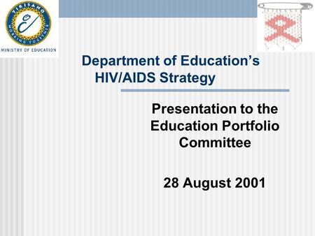Department of Education's HIV/AIDS Strategy Presentation to the Education Portfolio Committee 28 August 2001.