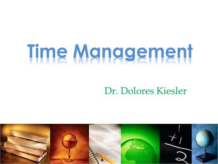 Time Management Dr. Dolores Kiesler.
