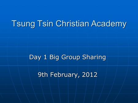 Tsung Tsin Christian Academy Day 1 Big Group Sharing 9th February, 2012.