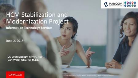 Copyright © 2015, Oracle and/or its affiliates. All rights reserved. | HCM Stabilization and Modernization Project Information Technology Services June.