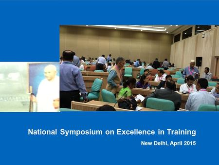 National Symposium on Excellence in Training New Delhi, April 2015.