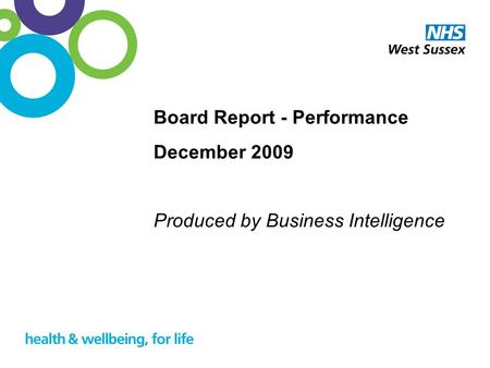 1 Board Report - Performance December 2009 Produced by Business Intelligence.