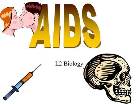 L2 Biology. What is AIDS? AIDS = Acquired Immunodeficiency Syndrome Deadly disease caused by: –HIV – Human Immunodeficiency virus.