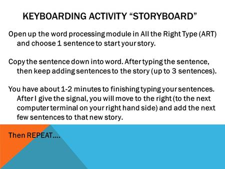 Open up the word processing module in All the Right Type (ART) and choose 1 sentence to start your story. Copy the sentence down into word. After typing.