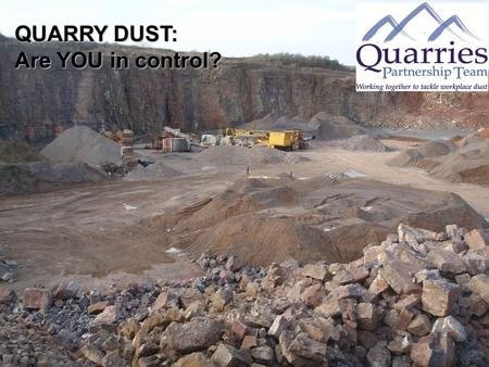 QUARRY DUST: Are YOU in control?.