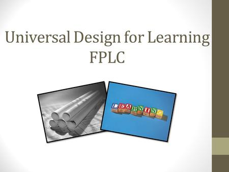 Universal Design for Learning FPLC. Who We Are: Kathy Lilly David Kaus Greta Holtackers Stephanie Quintero Marie Hughes Allison Bell Assefa Fisseha Geraldine.