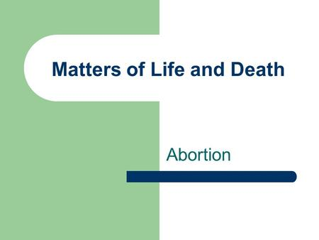 Matters of Life and Death Abortion The planned termination of a pregnancy.