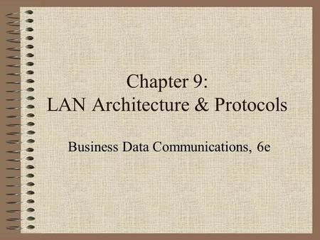 Chapter 9: LAN Architecture & Protocols Business Data Communications, 6e.
