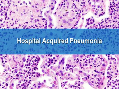 Hospital Acquired Pneumonia.  Pneumonia that occurs 48 hrs or more after admission, which was not incubating at the time of admission. Hospital Acquired.