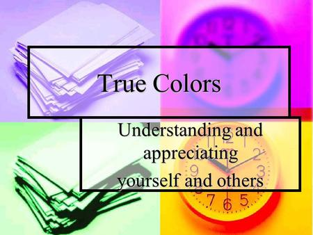 True Colors Understanding and appreciating yourself and others.